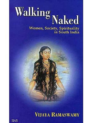 Walking Naked (Women Society Spirituality in South India)