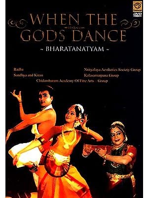 When The Gods Dance- Bharatanatyam (Radha, Sandhya and Kiran, Nrityalaya Aesthetics Society Group, Kalasamarpana Group) (DVD Video)