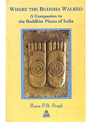 Where the Buddha Walked: A Companion to the Buddhist Places of India