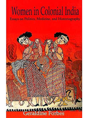 Women in Colonial India (Essays on Politics, Medicine, and Historiography)