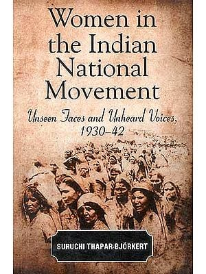 Women In The Indian National Movement: Unseen Faces and Unheard 