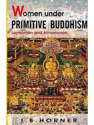 Women under Primitive Buddhism Laywomen and Almswomen