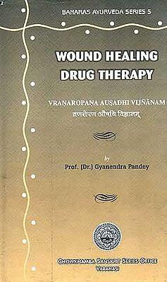 Wound Healing Drug Therapy: Vranaropana Ausadhi Vijnanam