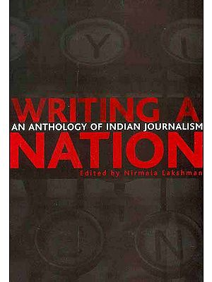 Writing A Nation (An Anthology of Indian Journalism)