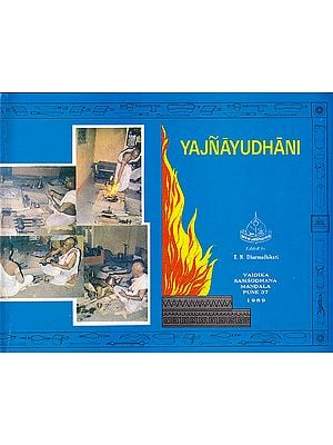 Yajnayudhani: An Album of Implements Used in Vedic Rituals, With Descriptive Notes