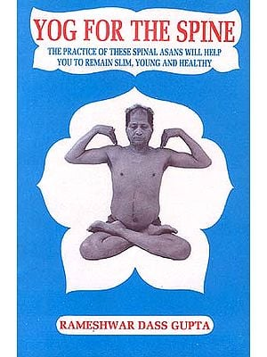 Yog for the Spine: The Practice of these spinal asans will help to remain slim, young and healthy.