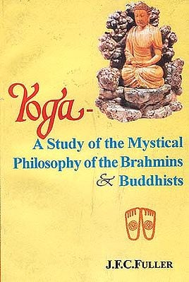 YOGA - A Study of the Mystical Philosophy Of the Brahmins and Buddhists