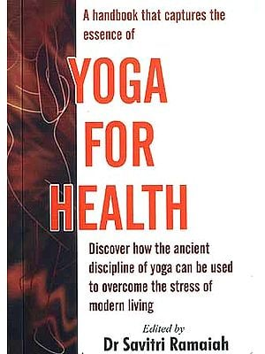 All You Wanted to Know About Yoga for Health and Happiness