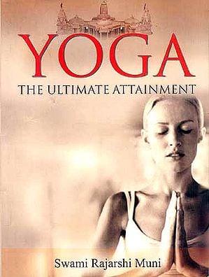 YOGA: THE ULTIMATE ATTAINMENT