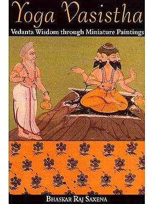 Yoga Vasistha (Vedanta Wisdom Through Miniature Paintings)