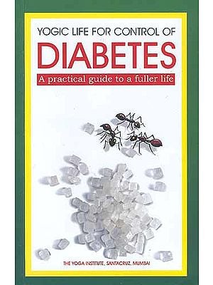Yogic Life For Control Of Diabetes: A Practical guide to a fuller life