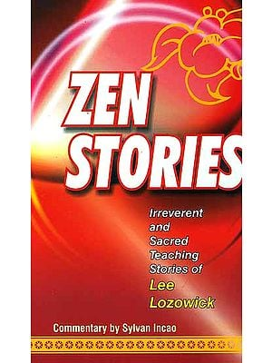Zen Stories (Irreverent and Sacred Teaching Stories of Lee Lozowick)