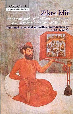 Zikr-I Mir (The Autobiography of the Eighteenth Century Mughal Poet: Mir Muhammad Taqi 'Mir'