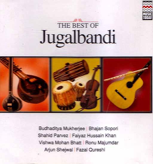 The Best of Jugalbandi Budhaditya Mukherjee | Bhajan Sopori Shahid Parvez |<br> Faiyaz Hussain Khan Vishwa Mohan Bhatt | Ronu  Majumdar Arjun Shejwal | Fazal Qureshi (Audio CD)