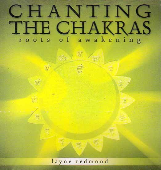 Chanting the Chakras: Roots of Awakening (Audio CD)
