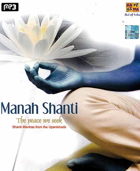 Manah Shanti – The Peace We Seek (Shanti Mantras From the Upanishads) (MP3)
