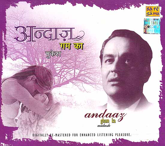 Andaaz Gham Ka Mukesh – Digitally Re Mastered For Enhanced Listening Pleasure (Two Audio CD)