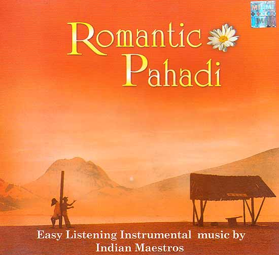 Romantic Pahadi (Audio CD): Easy Listening Instrumental Music by Indian Maestros