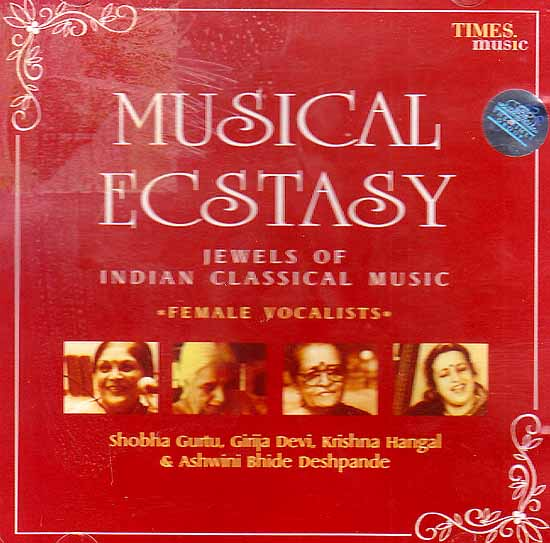 Musical Ecstasy: Jewels of Indian Classical Music - Female Vocalists