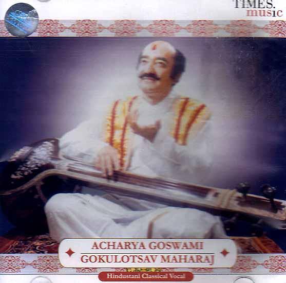 Acahrya Goswami Gokulotsav Maharaj: Hindustani Calssical Vocal (Audio CD)