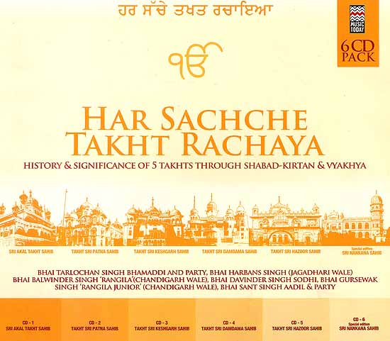 Har Sachache Takhat Rachaya: The History and Significance of 5 Takhts Through Shabad-Kirtan and Vyakhya  (6 CDs Pack)