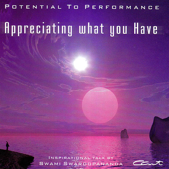 Appreciating What Your Have - Potential To Performance: Inspirational Talk by Swami Swaroopananda   (Audio CD)