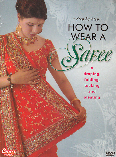 Step By Step How To Wear A Saree: A Draping, Folding, Tucking And Pleating (DVD)
