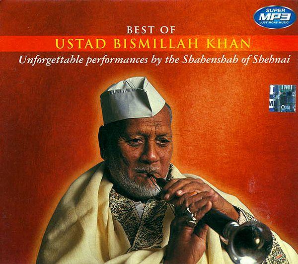 Best of Ustad Bismillah Khan (Unforgettable Performances by The Shahenshah of Shehnai) (MP3 CD)
