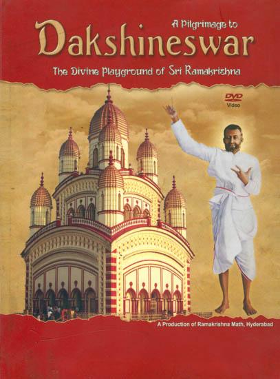 A Pilgrimage to Dakshineswar (The Divine Playground of Sri Ramakrishna) (DVD)