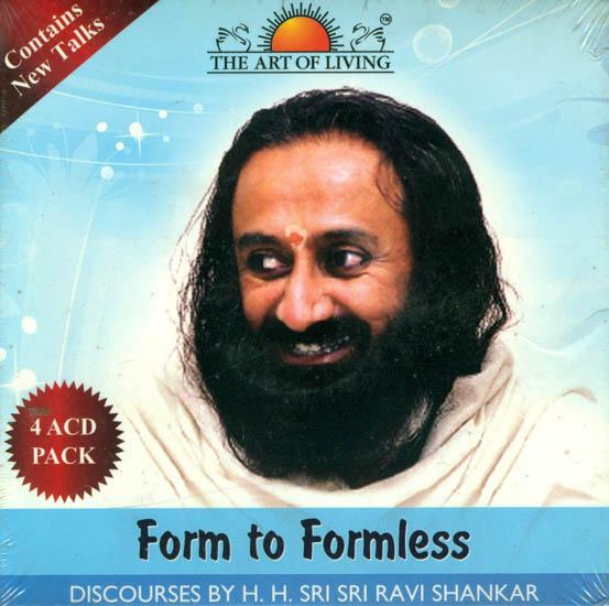 Form to Formless: Discourses by H.H. Sri Sri Ravi Shankar (Set of 4 Audio CDs)