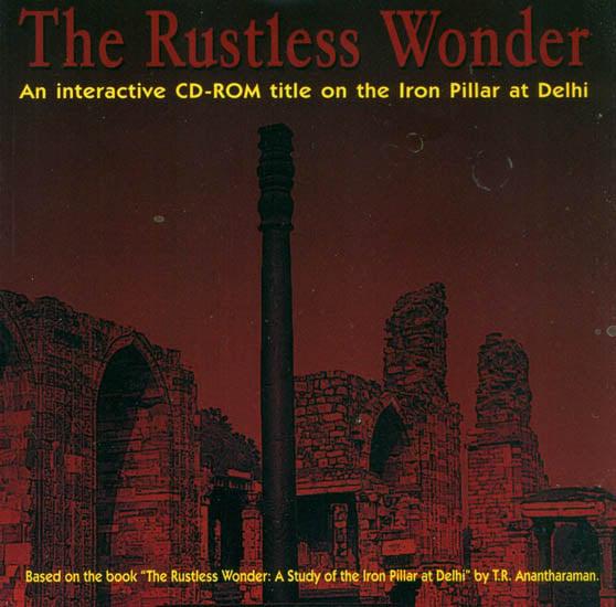 The Rustless Wonder: An Interactive CD-Rom title on The Iron Pillar at Delhi (Set of 2 CDs)