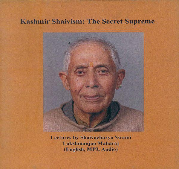 Kashmir Shaivism: The Secret Supreme in English (Lectures by Shaivacharya Swami Lakshmanjoo Maharaj)