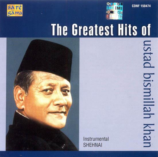 The Greatest Hits of Ustad Bismilah Khan: Instrumental Shehnai (Audio CD)