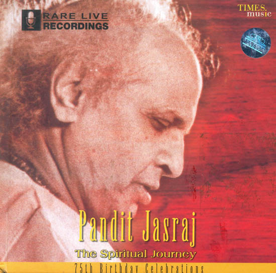 Pandit Jasraj The Spiritual Journey: 75th Birthday Celebrations (Audio CD with Booklet Inside)