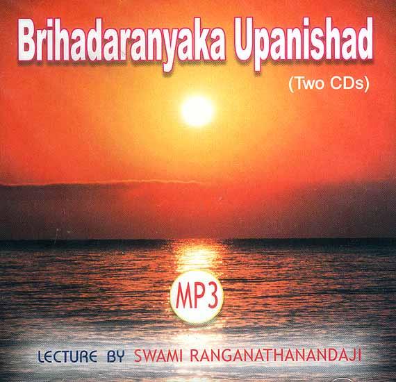Brihadaranyaka Upanishad (Set of Two MP3 CDs): Lectures by Swami Ranganathanandaji