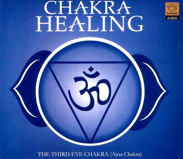Chakra Healing…The Third Eye Chakra (Ajna Chakra) (Audio CD)