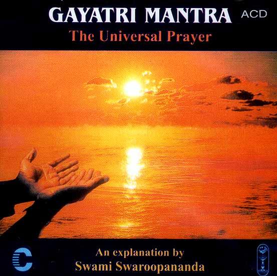 Gayatri Mantra - The Universal Prayer: An Explanation By Swami Swaroopananda (Audio CD)