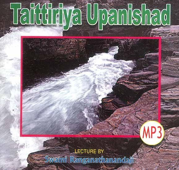 Taittiriya Upanishad: Lectures by Swami Ranganathanandaji (MP3)