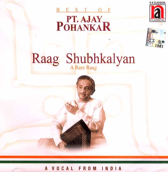 Best of Pt. Ajay Pohankar Raag Shubhkalyan A Rare Raag A Vocal From India (Audio CD)