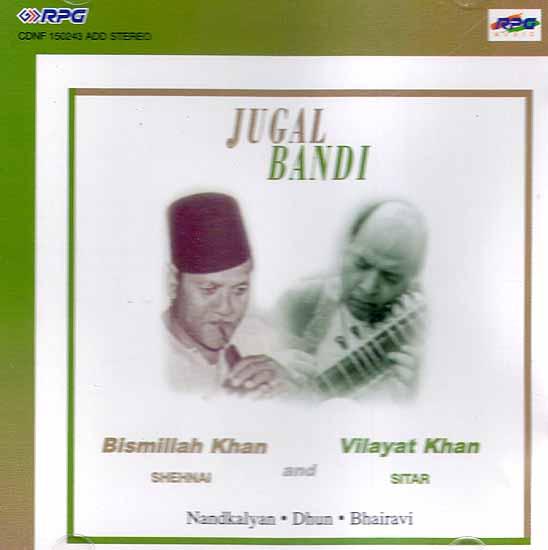 Jugal Bandi: Bismillah Khan (Shehnai) and Vilayat Khan (Sitar) Nandkalyan, Dhun and Bhairavi (Audio CD)