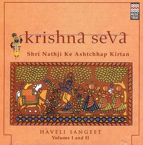 Krishna Seva Shri Nathji Ke Ashtchhap Kirtan: Haveli Sangeet Volume I and II (Set of Two Audio CDs)