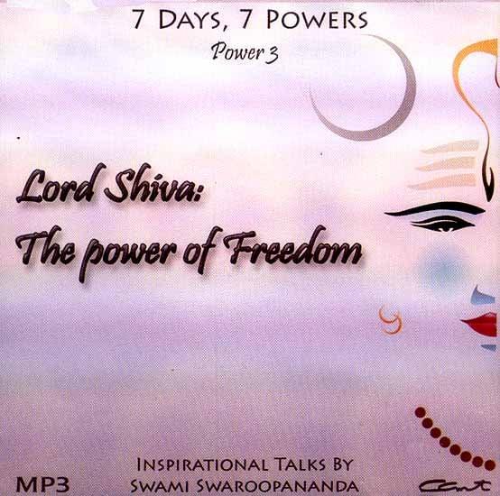 Lord Shiva: The Power of Freedom (7 Days, 7 Powers) (Power 3) (MP3): Inspirational Talks by Swami Swaroopananda