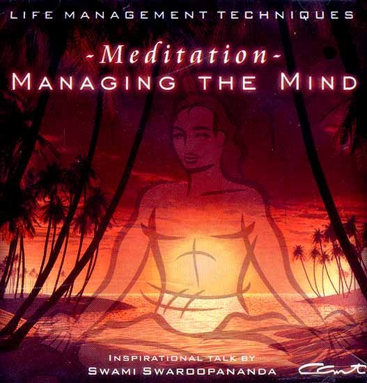 ~Meditation~ Managing The Mind (Life Management Techniques) (Audio CD): Inspirational Talks by Swami Swaroopananda