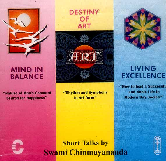 Mind in Balance, Destiny of Art, Living Excellence (Audio CD): Short Talks by Swami Chinmayananda
