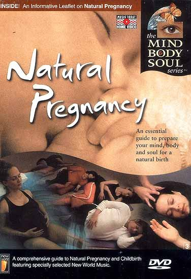 Natural Pregnancy: An Essential Guide to Prepare Your Mind, Body and Soul For a Natural Birth (The Mind Body Soul DVD Video)