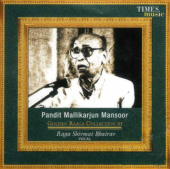 Pandit Mallikarjun Mansoor <br> Golden Raaga Collection III <br>Raga Shivmat Bhairav Vocal (Audio CD)
