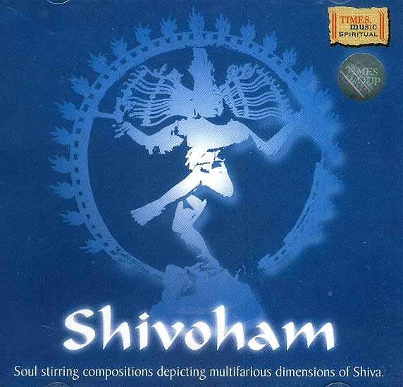 Shivoham (Soul Stirring Compositions depicting multifarious dimensions of Shiva) <br>(Audio CD)