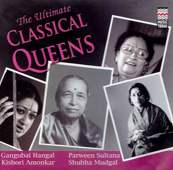 The Ultimate Classical Queens: Gangubai Hangal, Parween Sultana, Kishori Amonkar and Shubha Mudgal ( Set of  Two Audio CDs)