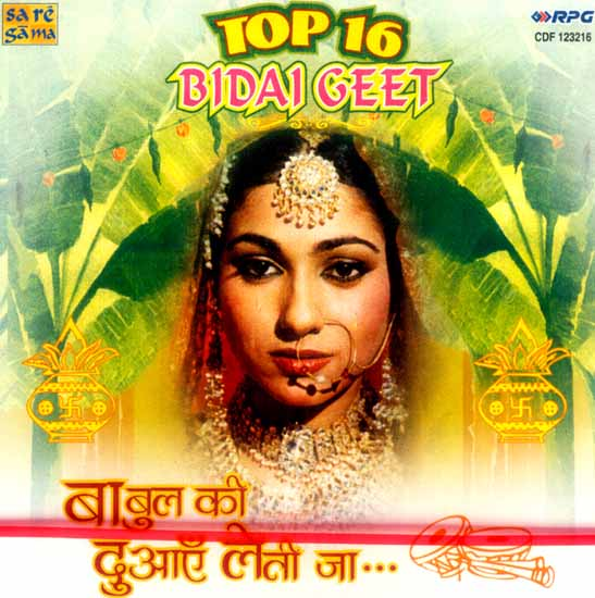 Top 16 Bidai Geet (Babul Ki Duayen Leti Ja…): Farewell Songs for the Bride Leaving Her Paternal Home (Audio CD)