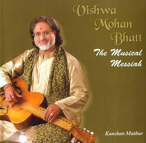 Vishwa Mohan Bhatt: The Musical Messiah (With Compact Disc of Raags)